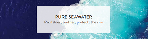 Pure seawater: Revitalizes, soothes, protects the skin